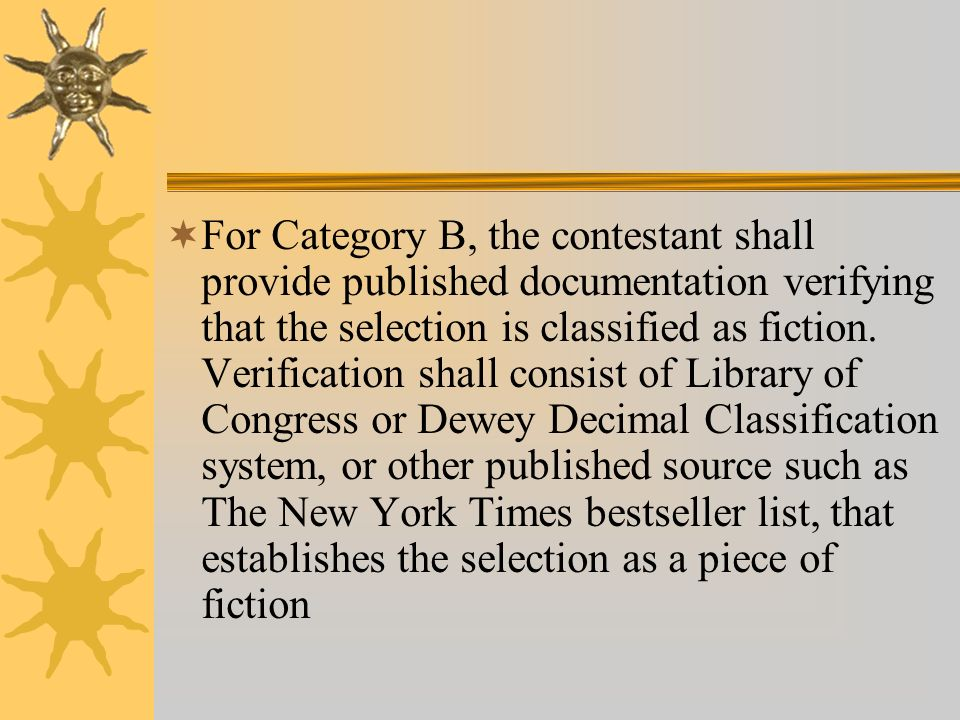 For Category B, the contestant shall provide published documentation verifying that the selection is classified as fiction. Verification shall consist