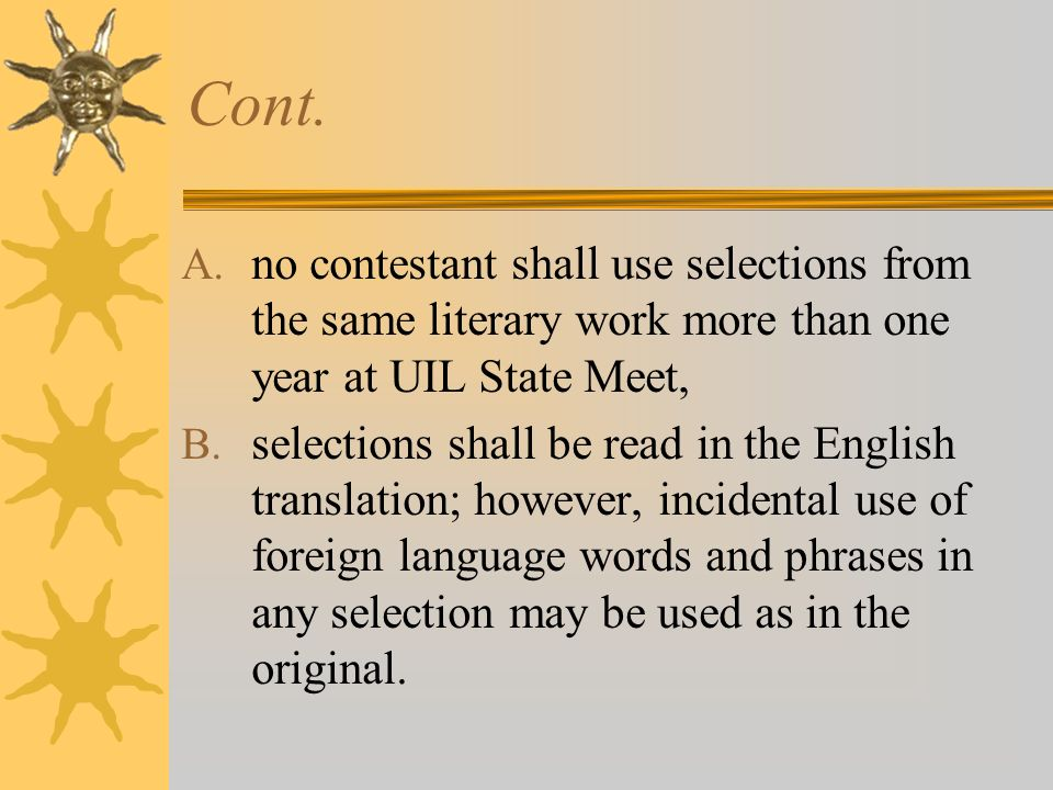 Cont. A. no contestant shall use selections from the same literary work more than one year at UIL State Meet, B. selections shall be read in the Engli