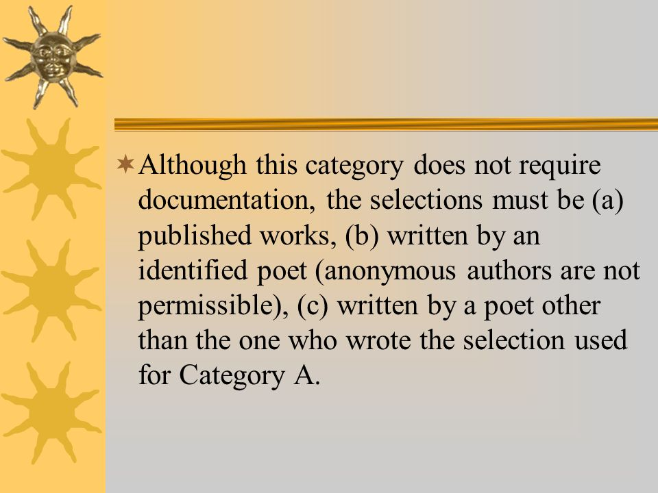 Although this category does not require documentation, the selections must be (a) published works, (b) written by an identified poet (anonymous author