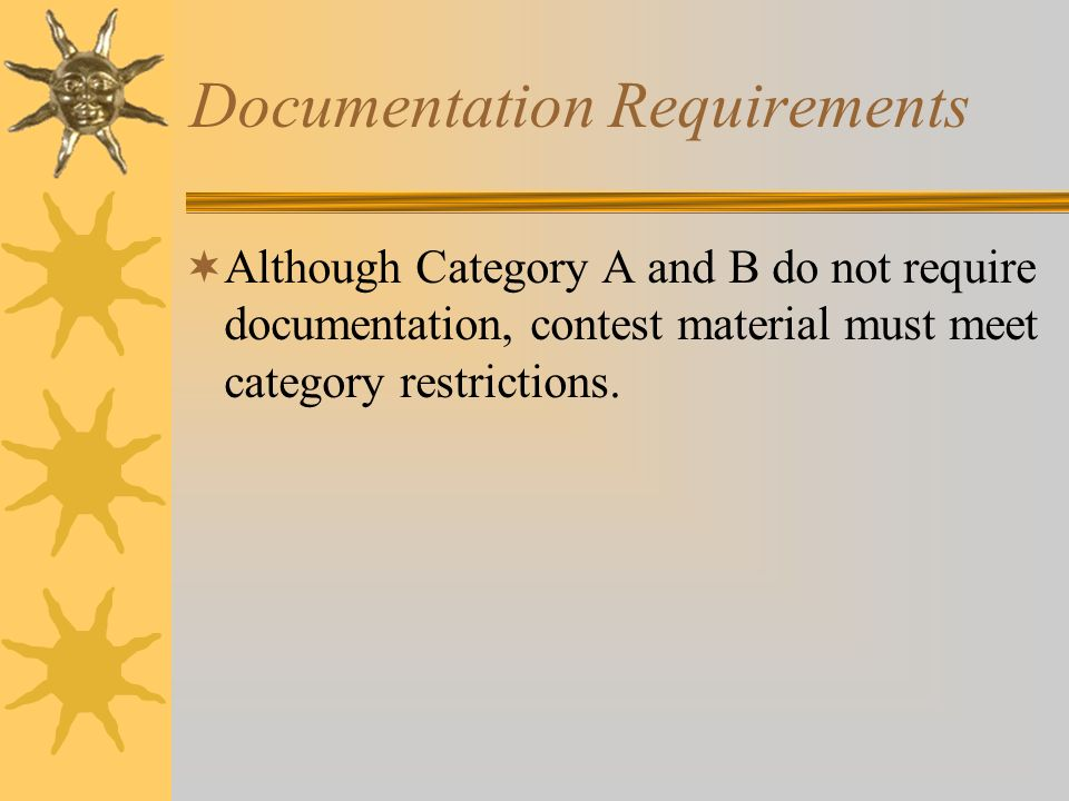 Documentation Requirements Although Category A and B do not require documentation, contest material must meet category restrictions.