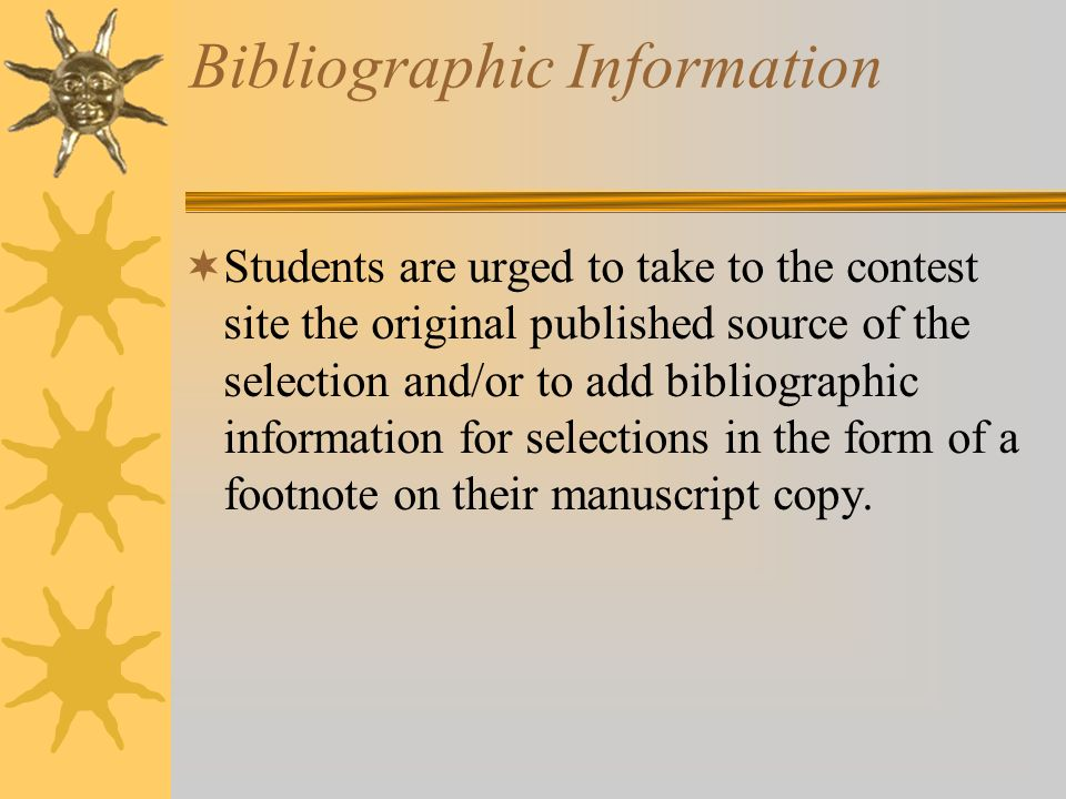 Bibliographic Information Students are urged to take to the contest site the original published source of the selection and/or to add bibliographic in