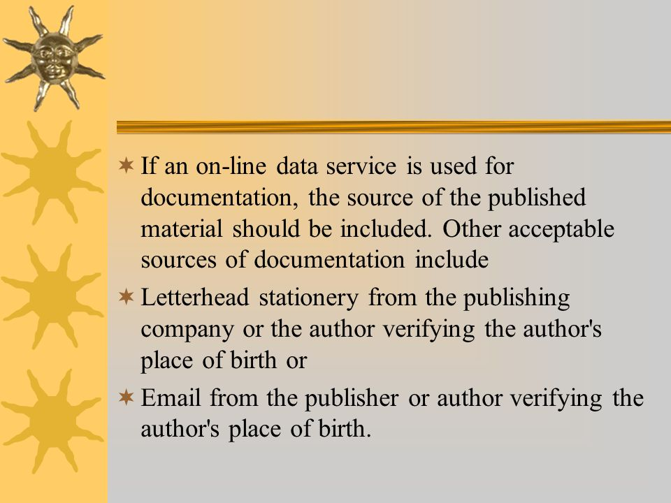 If an on-line data service is used for documentation, the source of the published material should be included. Other acceptable sources of documentati