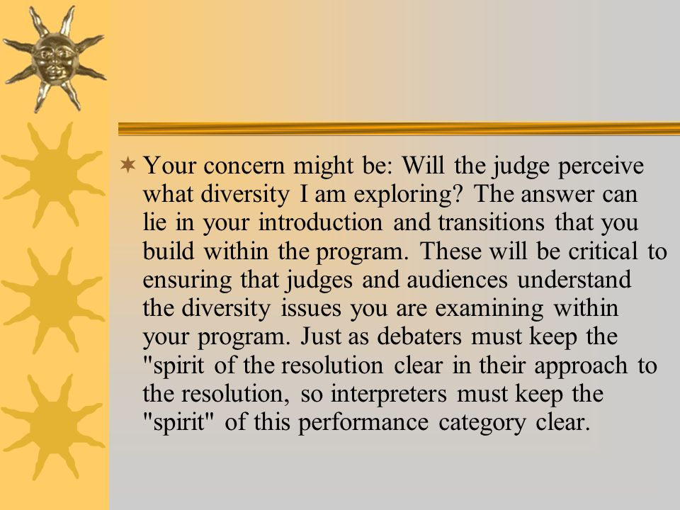 Your concern might be: Will the judge perceive what diversity I am exploring? The answer can lie in your introduction and transitions that you build w