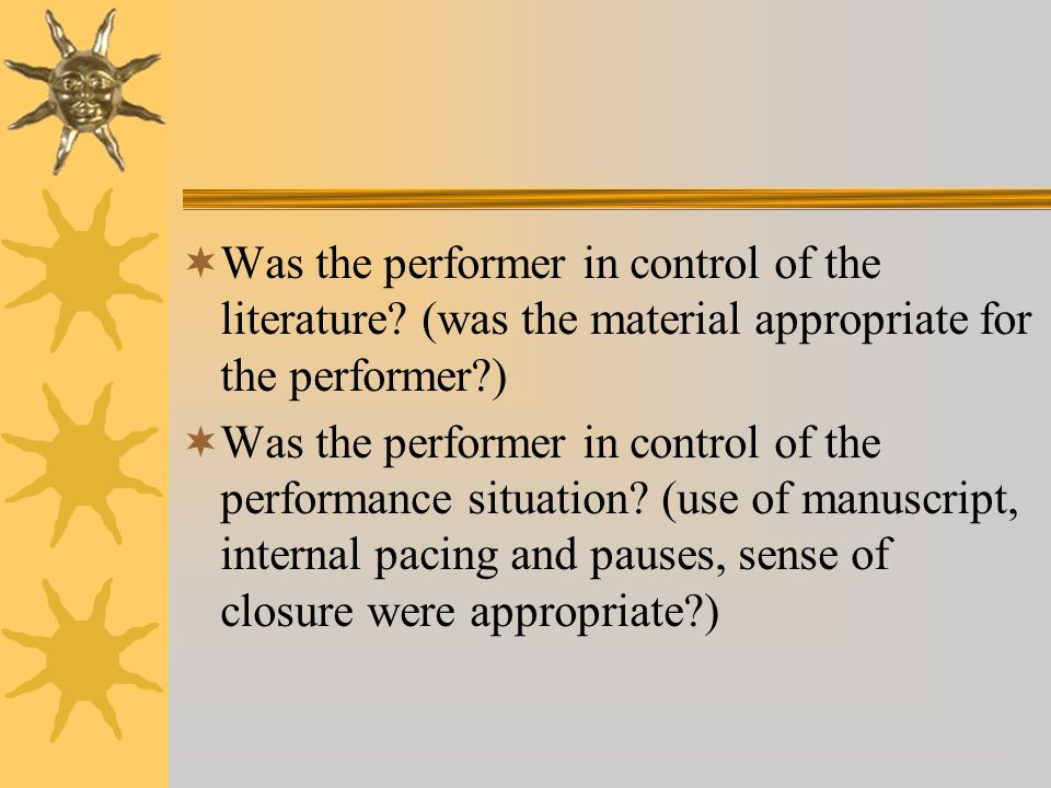 Was the performer in control of the literature? (was the material appropriate for the performer?) Was the performer in control of the performance situ
