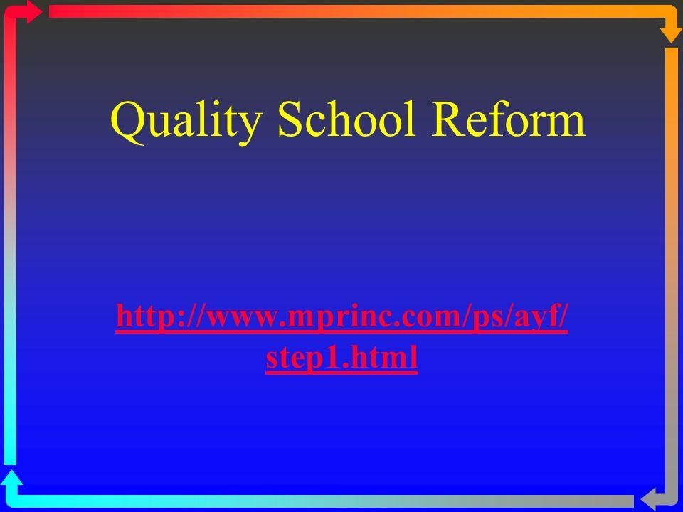 Quality School Reform http://www.mprinc.com/ps/ayf/ step1.html