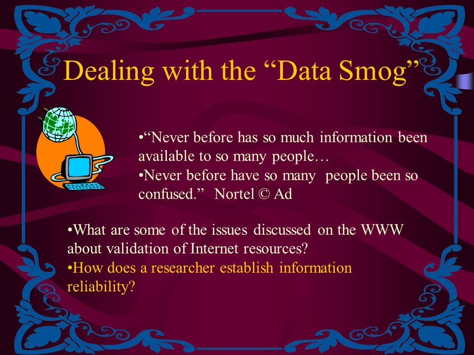 Dealing with the Data Smog Never before has so much information been available to so many people… Never before have so many people been so confused.
