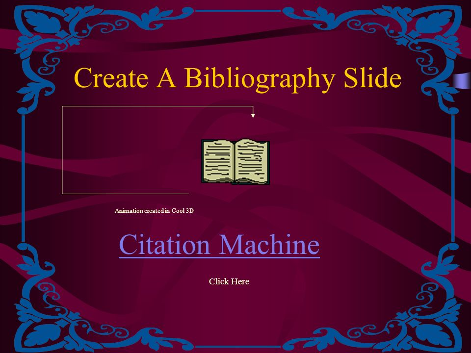 Create A Bibliography Slide Citation Machine Click Here Animation created in Cool 3D
