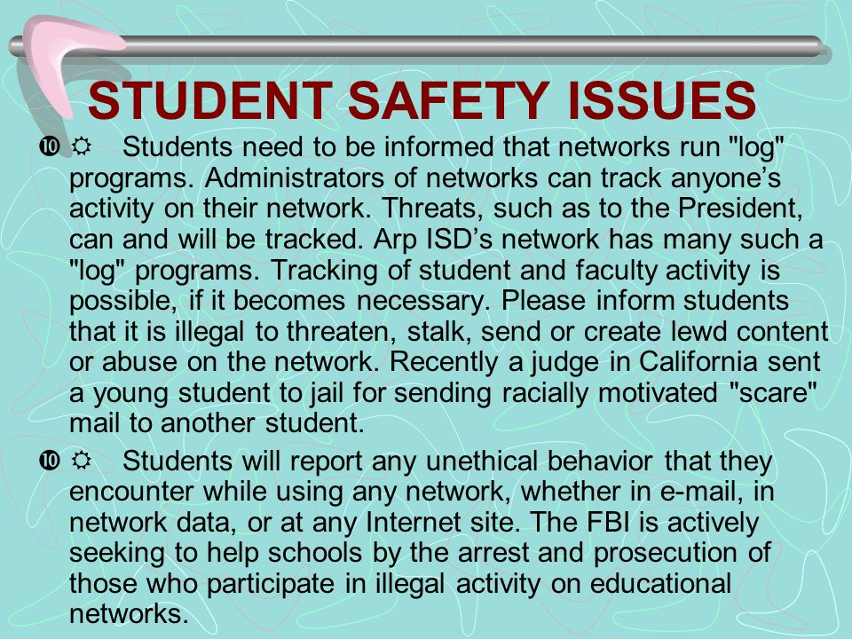 STUDENT SAFETY ISSUES Students need to be informed that networks run log programs.