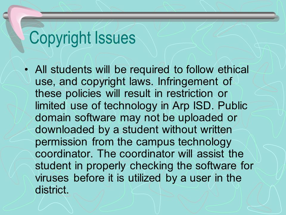 Copyright Issues All students will be required to follow ethical use, and copyright laws.