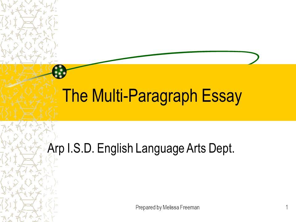 Prepared by Melissa Freeman1 The Multi-Paragraph Essay Arp I.S.D. English Language Arts Dept.