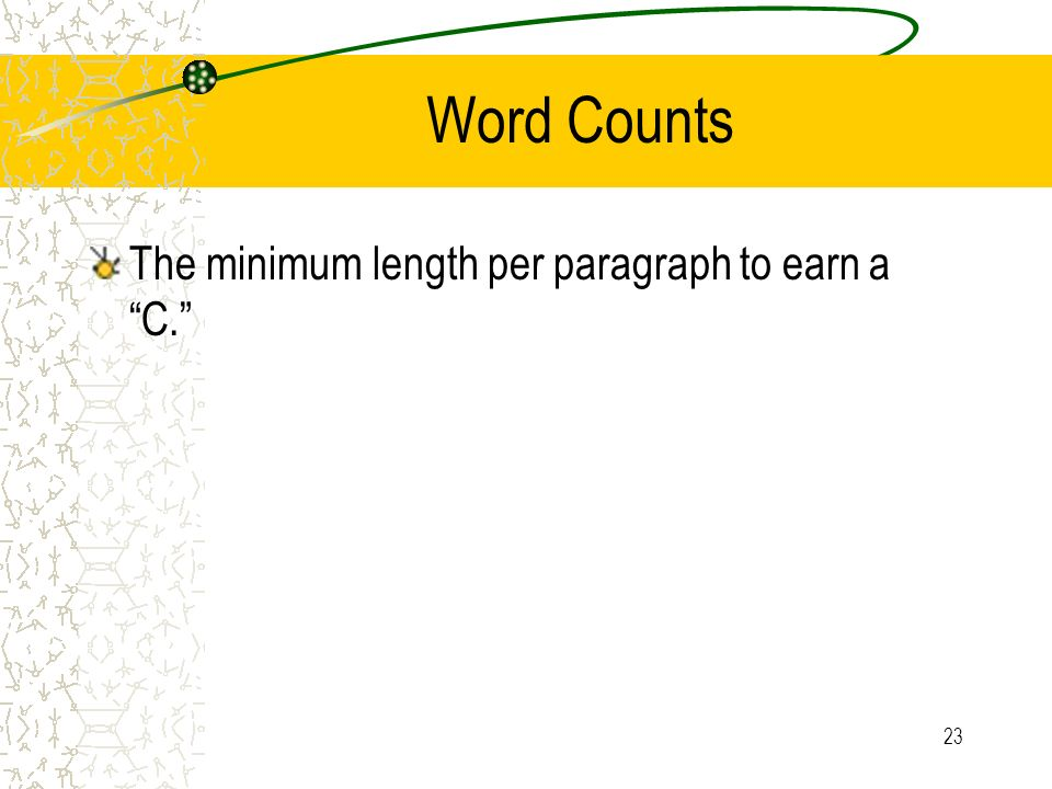 23 Word Counts The minimum length per paragraph to earn a C.
