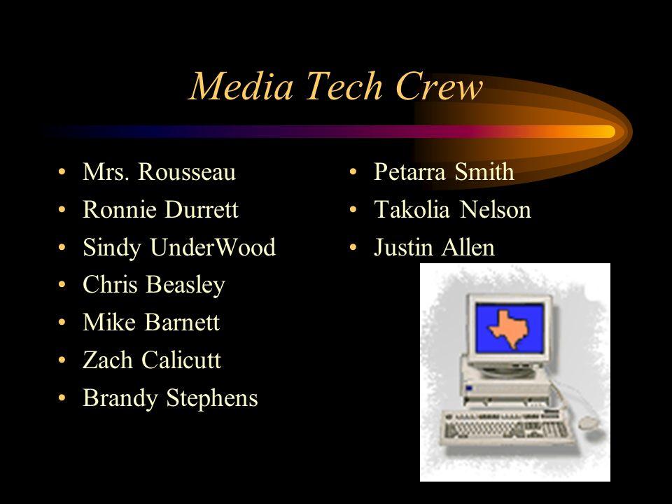 Media Tech Crew Mrs. Rousseau Ronnie Durrett Sindy UnderWood Chris Beasley Mike Barnett Zach Calicutt Brandy Stephens Petarra Smith Takolia Nelson Jus