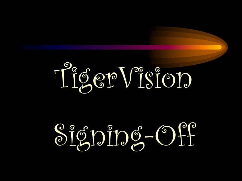 TigerVision Signing-Off