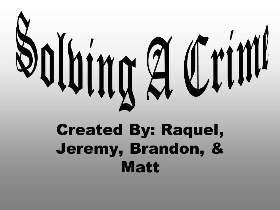Created By: Raquel, Jeremy, Brandon, & Matt