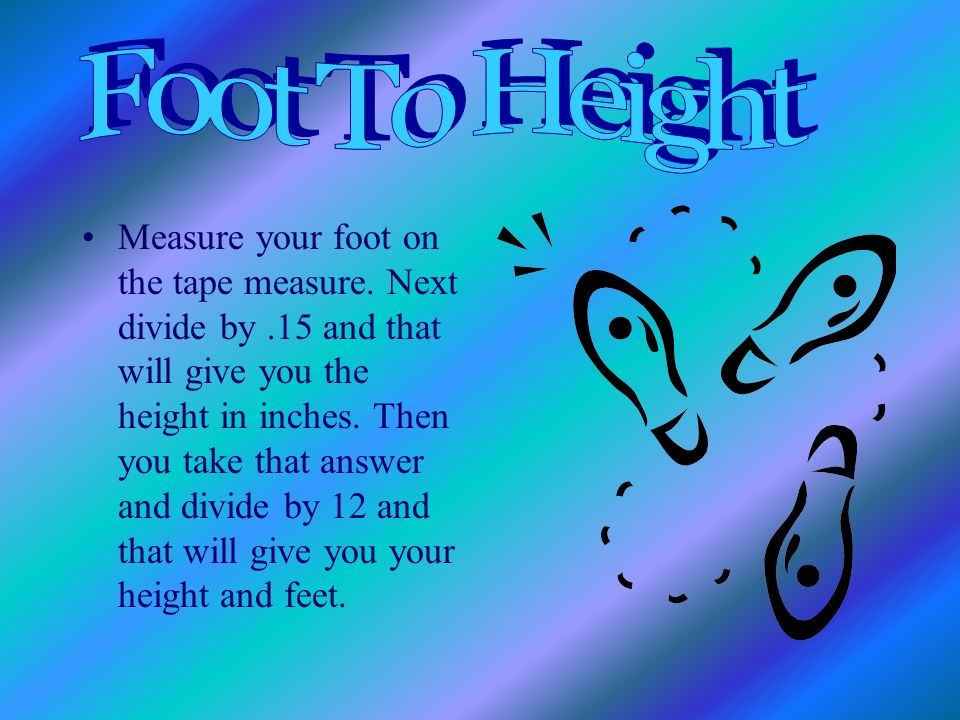 Measure your foot on the tape measure.