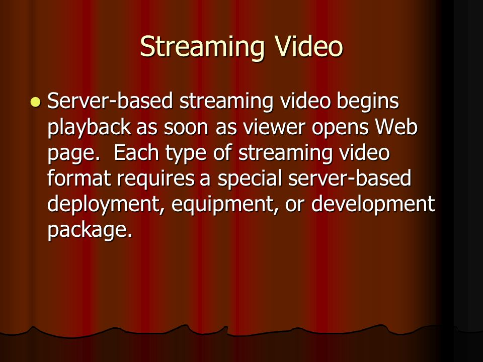 Streaming Video Server-based streaming video begins playback as soon as viewer opens Web page.