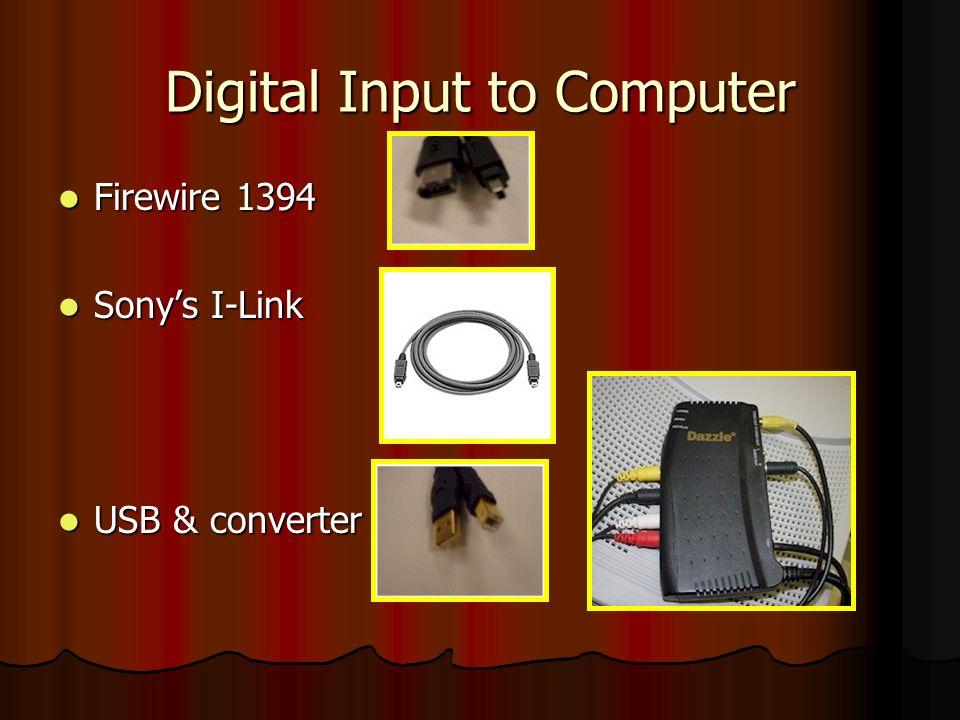 Digital Input to Computer Firewire 1394 Firewire 1394 Sonys I-Link Sonys I-Link USB & converter USB & converter
