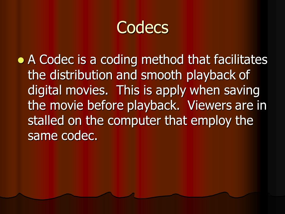 Codecs A Codec is a coding method that facilitates the distribution and smooth playback of digital movies.