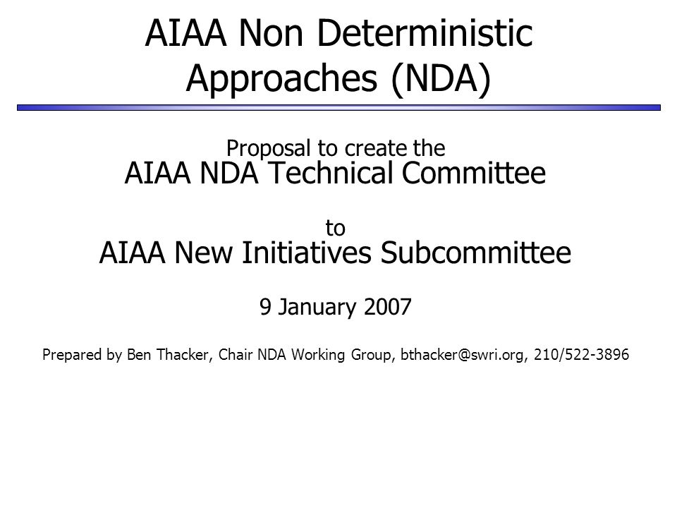 AIAA Non Deterministic Approaches (NDA) Proposal to create the AIAA NDA Technical Committee to AIAA New Initiatives Subcommittee 9 January 2007 Prepar