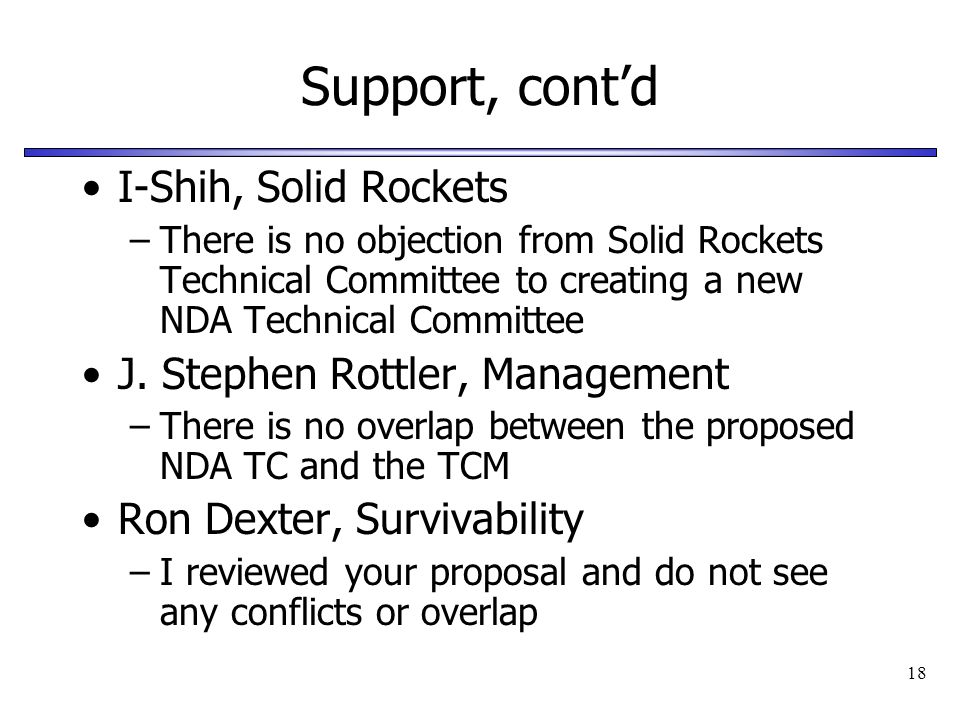 18 Support, contd I-Shih, Solid Rockets –There is no objection from Solid Rockets Technical Committee to creating a new NDA Technical Committee J. Ste