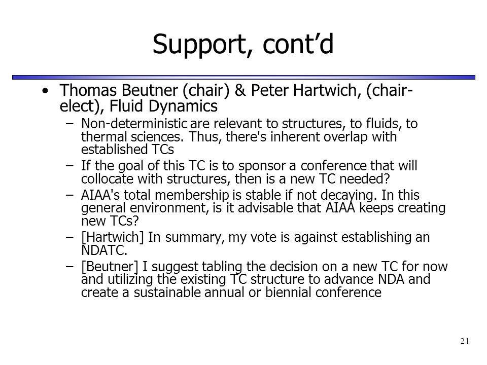 21 Support, contd Thomas Beutner (chair) & Peter Hartwich, (chair- elect), Fluid Dynamics –Non-deterministic are relevant to structures, to fluids, to thermal sciences.