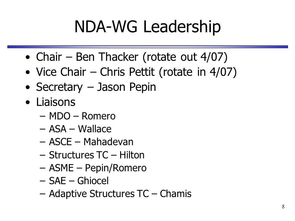 8 NDA-WG Leadership Chair – Ben Thacker (rotate out 4/07) Vice Chair – Chris Pettit (rotate in 4/07) Secretary – Jason Pepin Liaisons –MDO – Romero –A