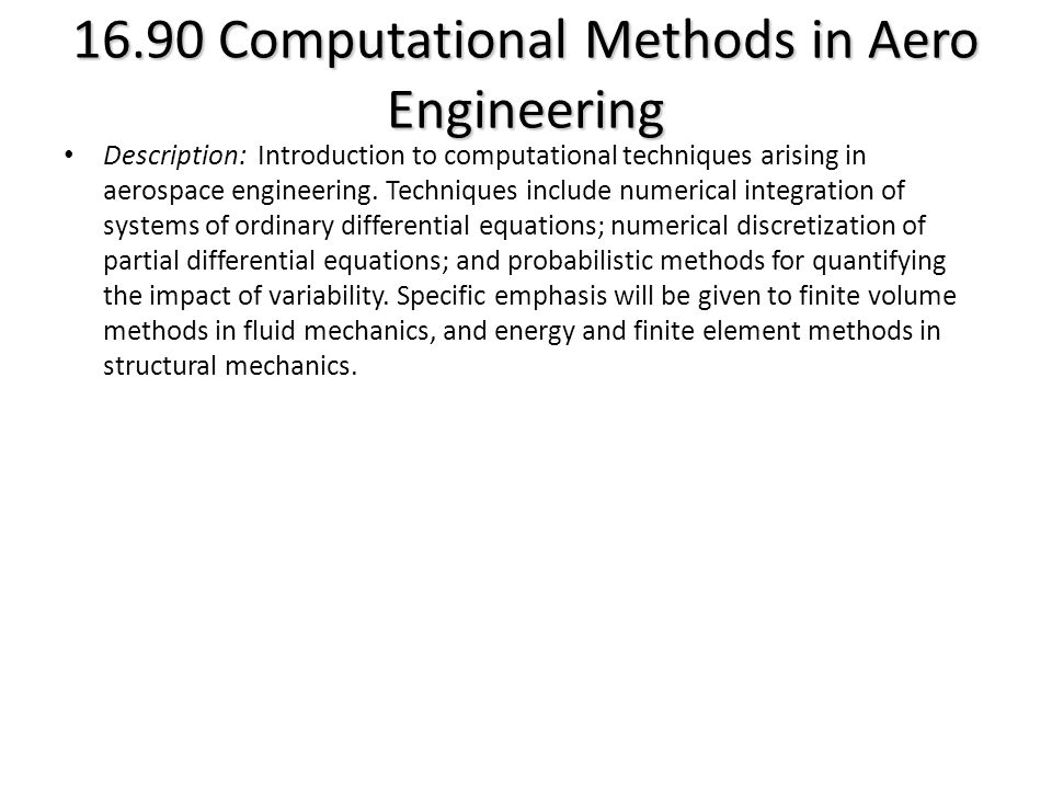16.90 Computational Methods in Aero Engineering Description: Introduction to computational techniques arising in aerospace engineering.