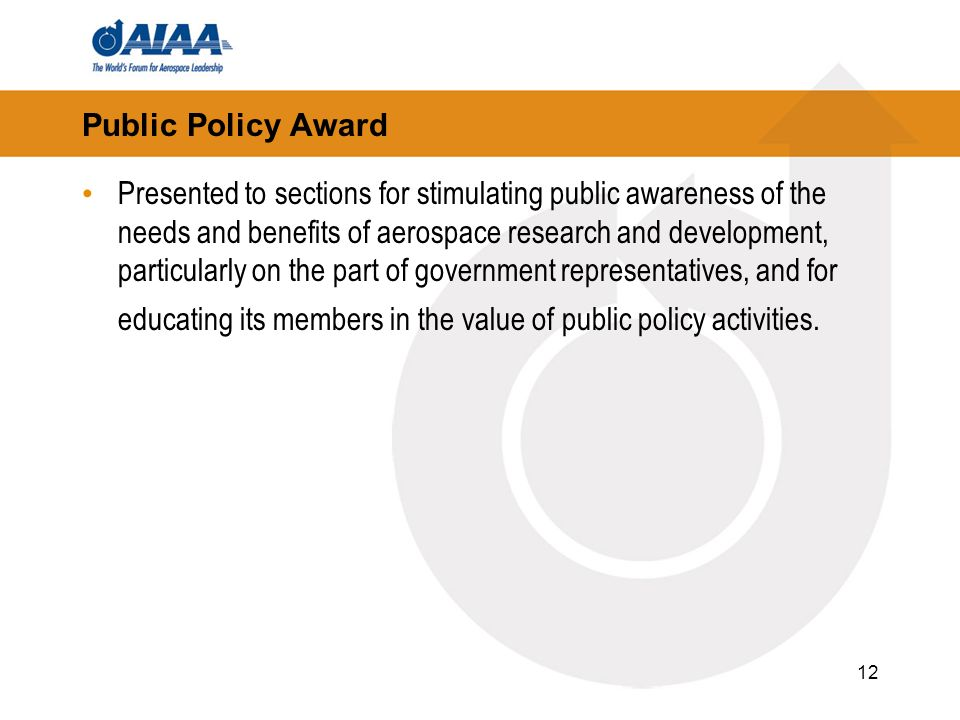 12 Public Policy Award Presented to sections for stimulating public awareness of the needs and benefits of aerospace research and development, particu