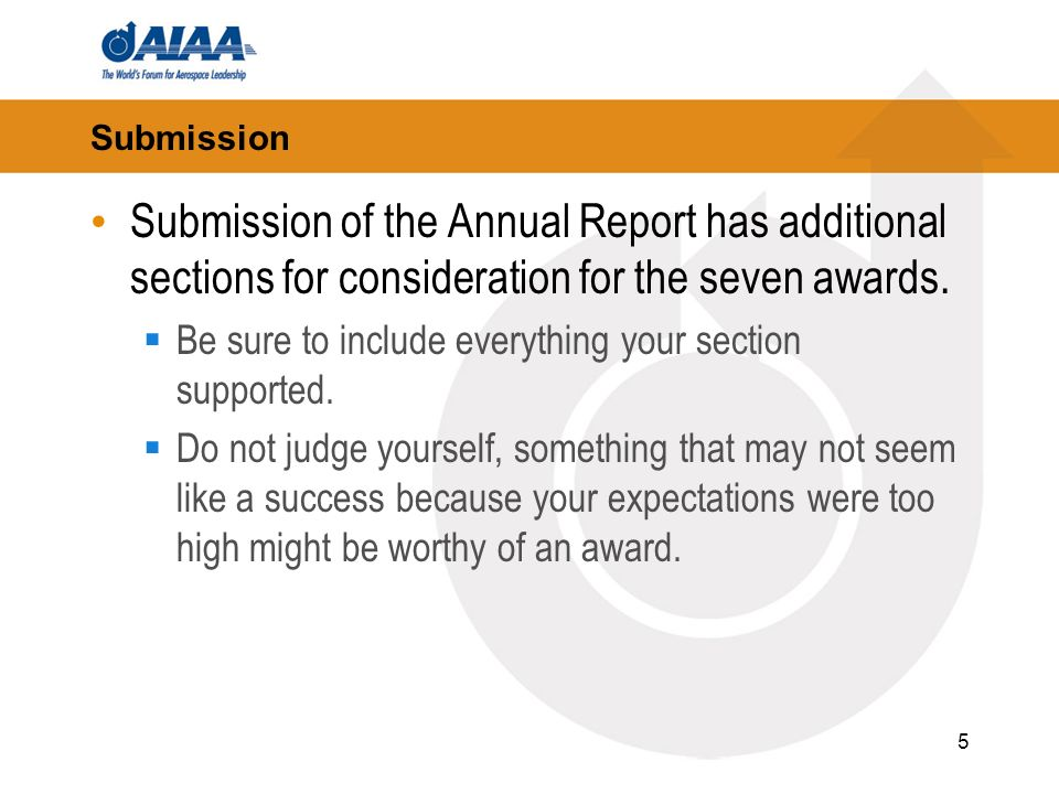 5 Submission Submission of the Annual Report has additional sections for consideration for the seven awards. Be sure to include everything your sectio