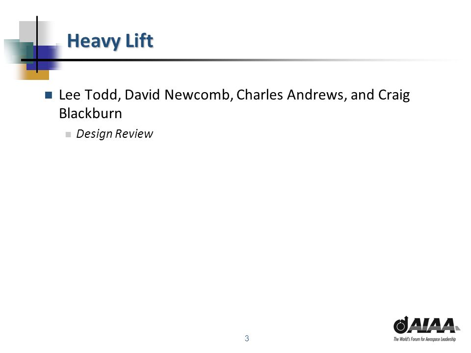 3 Heavy Lift Lee Todd, David Newcomb, Charles Andrews, and Craig Blackburn Design Review
