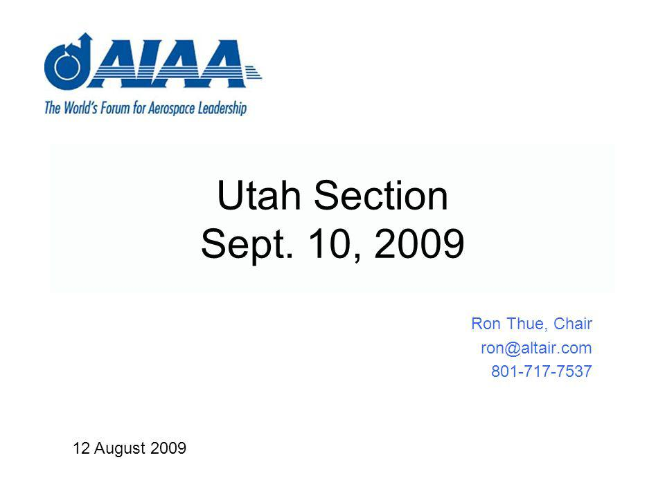 Ron Thue, Chair ron@altair.com 801-717-7537 Utah Section Sept. 10, 2009 12 August 2009