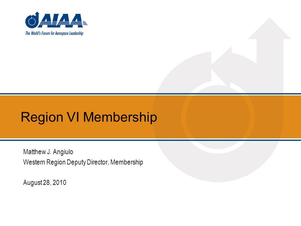 Region VI Membership Matthew J. Angiulo Western Region Deputy Director, Membership August 28, 2010