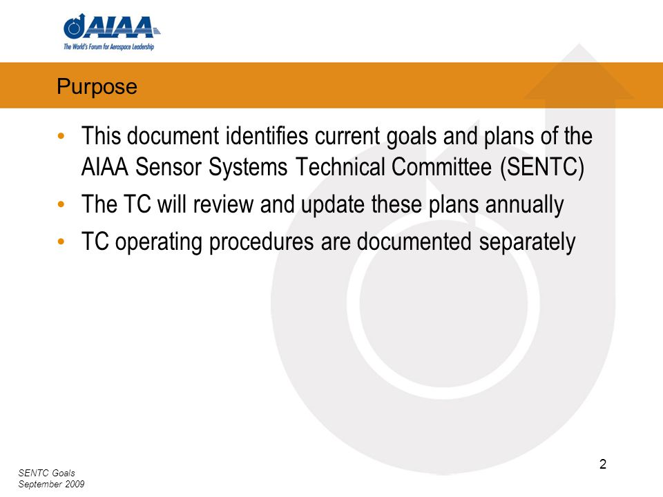 SENTC Goals September 2009 2 Purpose This document identifies current goals and plans of the AIAA Sensor Systems Technical Committee (SENTC) The TC wi