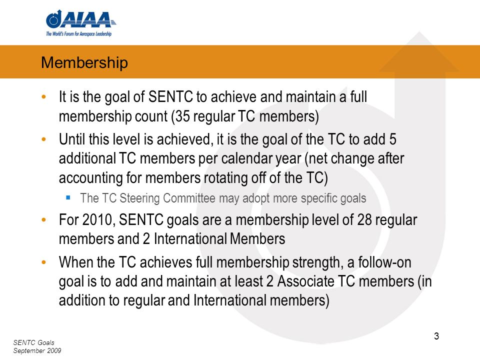 SENTC Goals September 2009 3 Membership It is the goal of SENTC to achieve and maintain a full membership count (35 regular TC members) Until this lev