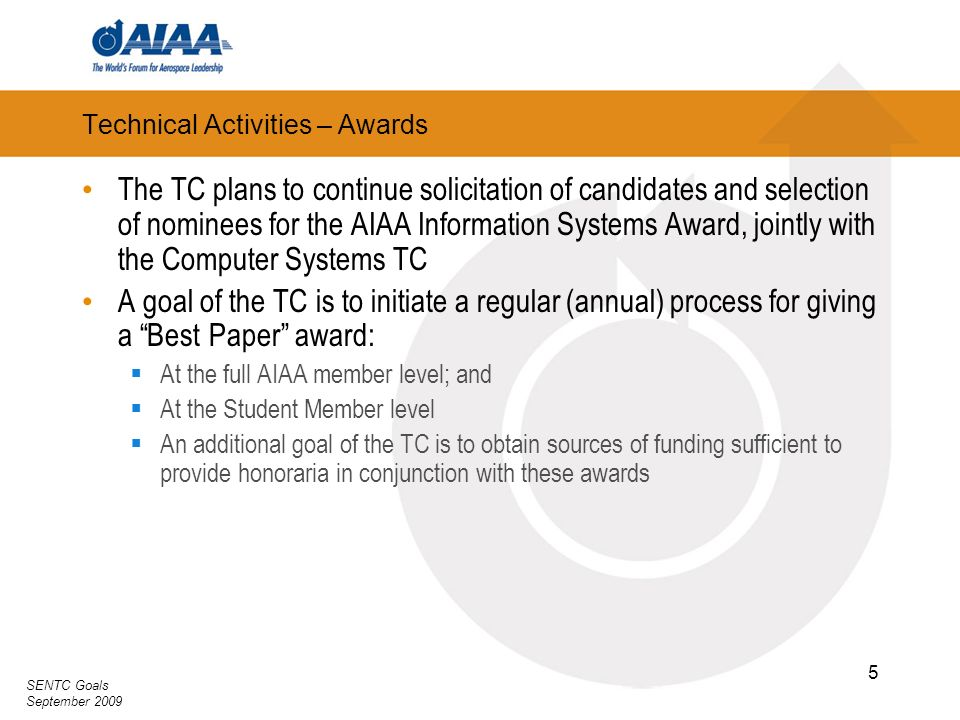 SENTC Goals September 2009 5 Technical Activities – Awards The TC plans to continue solicitation of candidates and selection of nominees for the AIAA