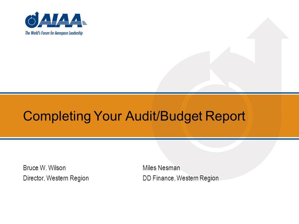 Completing Your Audit/Budget Report Bruce W. WilsonMiles Nesman Director, Western RegionDD Finance, Western Region