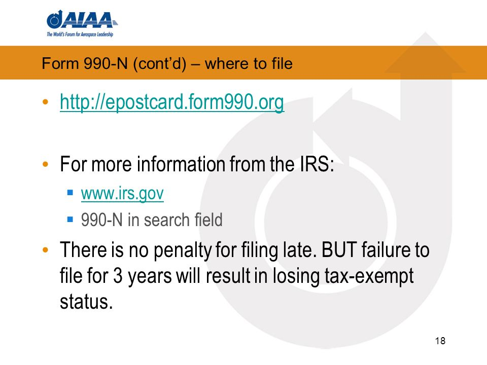 Form 990-N (contd) – where to file http://epostcard.form990.org For more information from the IRS: www.irs.gov 990-N in search field There is no penal