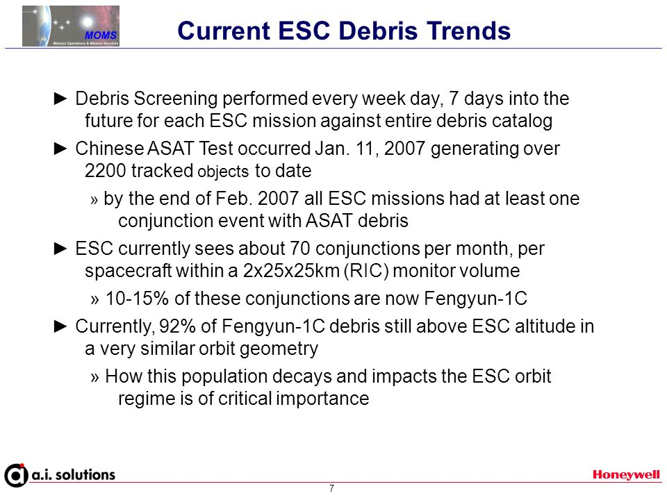 7 Current ESC Debris Trends Debris Screening performed every week day, 7 days into the future for each ESC mission against entire debris catalog Chinese ASAT Test occurred Jan.