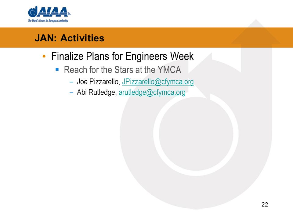 22 JAN: Activities Finalize Plans for Engineers Week Reach for the Stars at the YMCA –Joe Pizzarello, JPizzarello@cfymca.orgJPizzarello@cfymca.org –Abi Rutledge, arutledge@cfymca.orgarutledge@cfymca.org