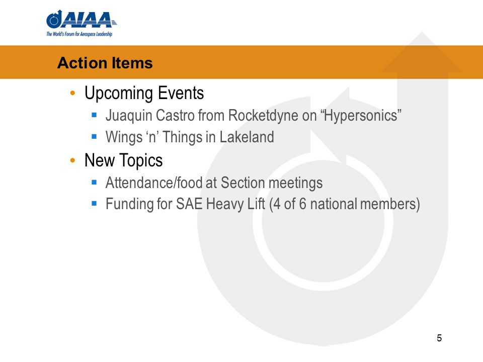 5 Action Items Upcoming Events Juaquin Castro from Rocketdyne on Hypersonics Wings n Things in Lakeland New Topics Attendance/food at Section meetings Funding for SAE Heavy Lift (4 of 6 national members)