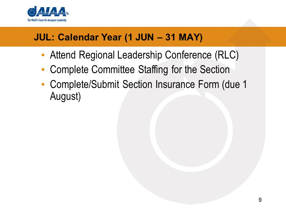 9 JUL: Calendar Year (1 JUN – 31 MAY) Attend Regional Leadership Conference (RLC) Complete Committee Staffing for the Section Complete/Submit Section Insurance Form (due 1 August)
