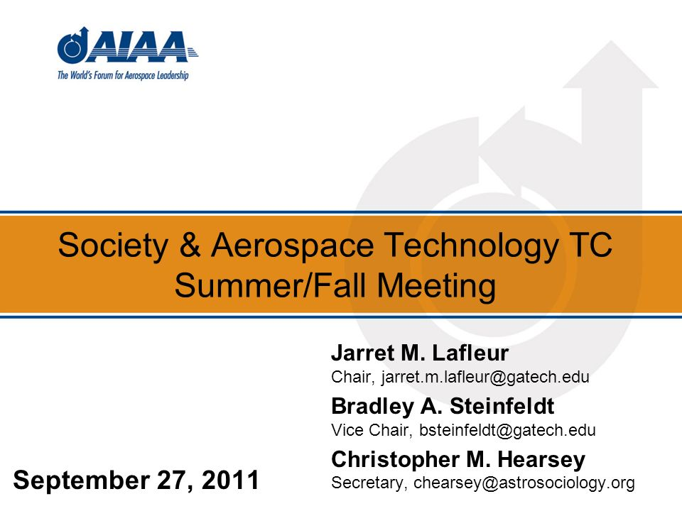 Society & Aerospace Technology TC Summer/Fall Meeting September 27, 2011 Jarret M. Lafleur Chair, jarret.m.lafleur@gatech.edu Bradley A. Steinfeldt Vi