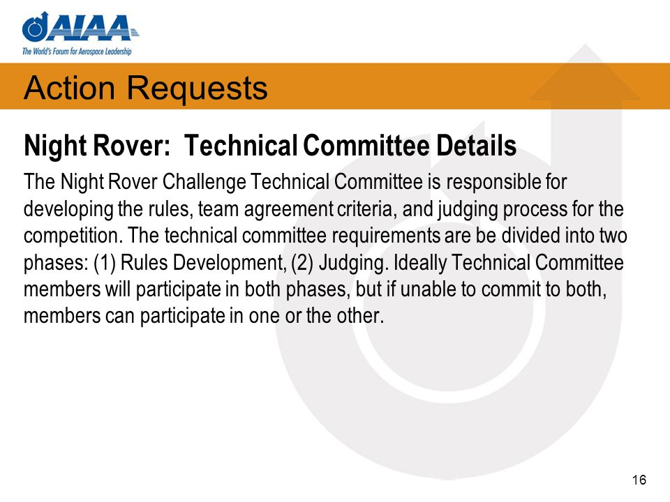 Action Requests Night Rover: Technical Committee Details The Night Rover Challenge Technical Committee is responsible for developing the rules, team agreement criteria, and judging process for the competition.