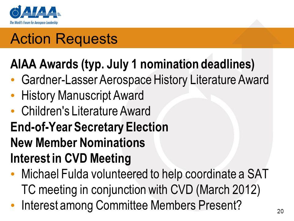 Action Requests AIAA Awards (typ. July 1 nomination deadlines) Gardner-Lasser Aerospace History Literature Award History Manuscript Award Children's L