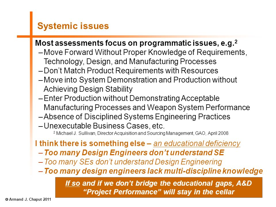 Systemic issues Most assessments focus on programmatic issues, e.g. 2 –Move Forward Without Proper Knowledge of Requirements, Technology, Design, and