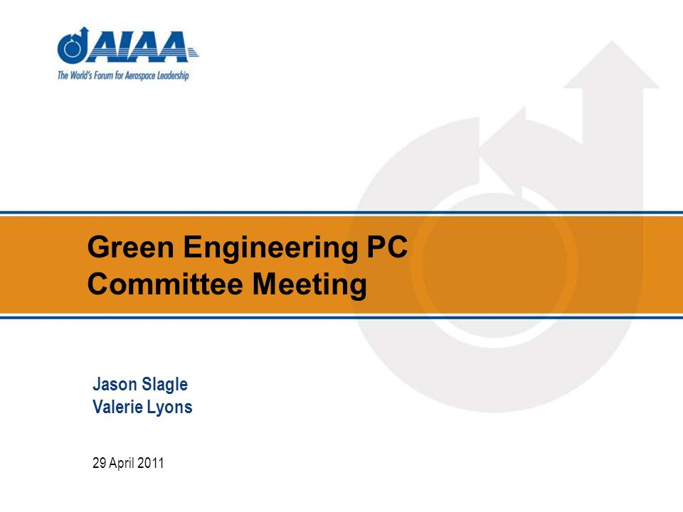 Green Engineering PC Committee Meeting 29 April 2011 Jason Slagle Valerie Lyons