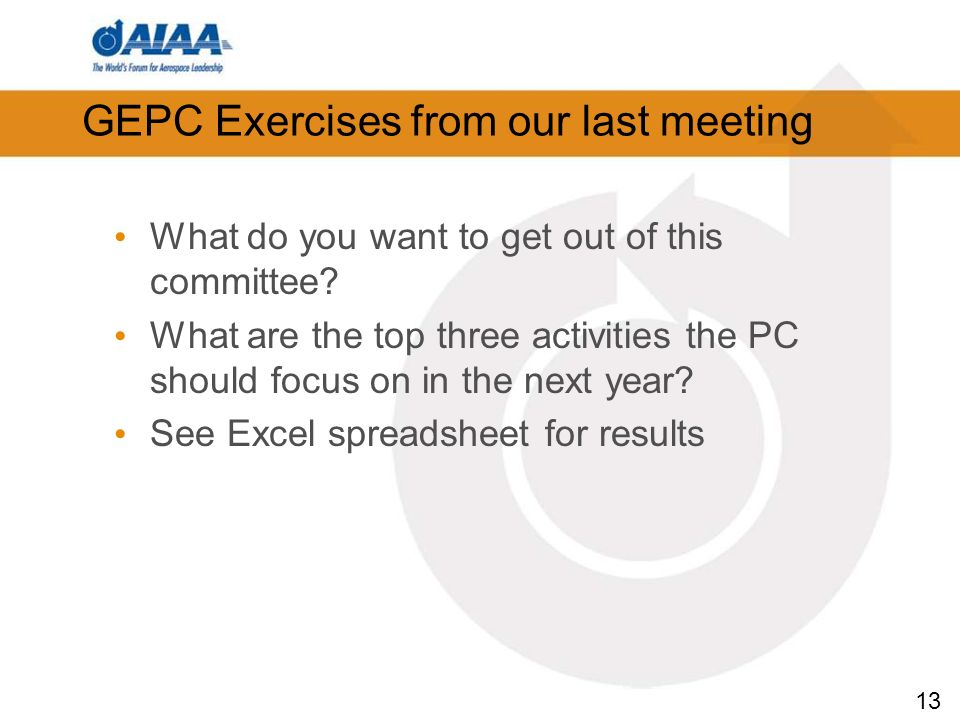 13 What do you want to get out of this committee? What are the top three activities the PC should focus on in the next year? See Excel spreadsheet for