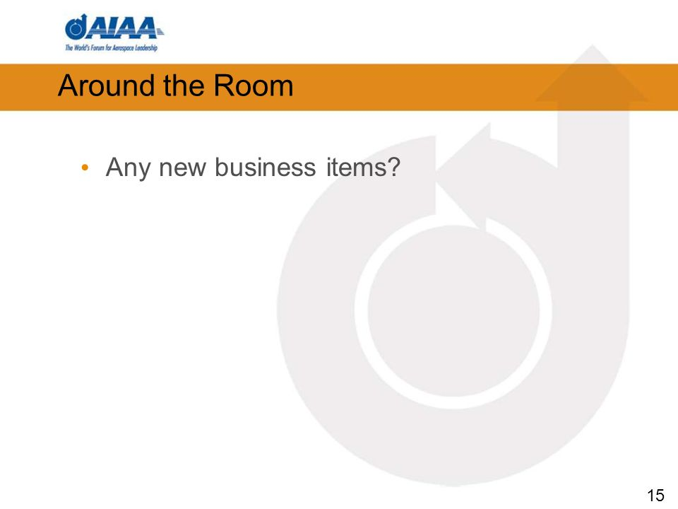 15 Around the Room Any new business items