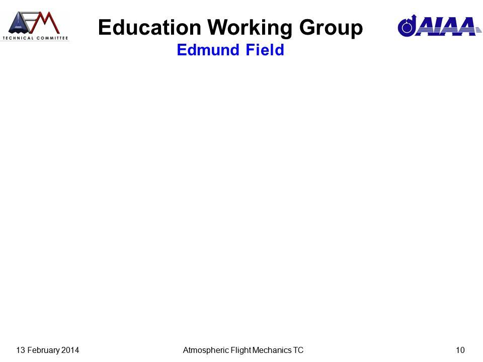 13 February 2014Atmospheric Flight Mechanics TC1013 February 2014Atmospheric Flight Mechanics TC10 Education Working Group Edmund Field