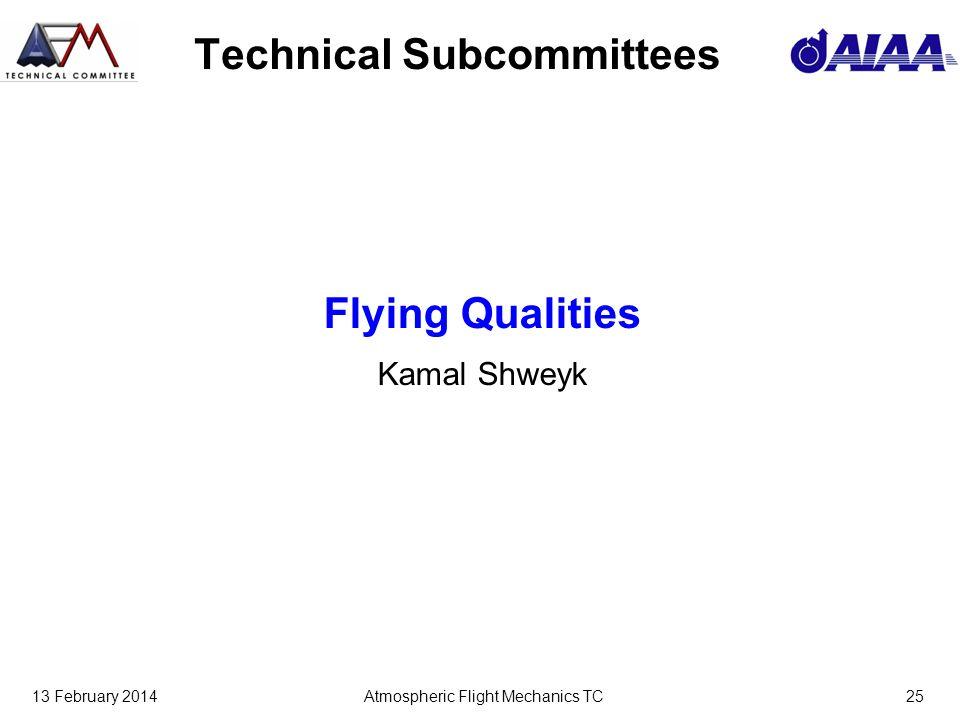 13 February 2014Atmospheric Flight Mechanics TC25 Technical Subcommittees Flying Qualities Kamal Shweyk